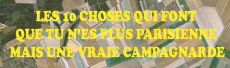 LES 10 CHOSES QUI FONT QUE TU N'ES PLUS UNE PARISIENNE MAIS UNE CAMPAGNARDE