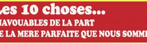LES 10 CHOSES INAVOUABLES DE LA PART DE LA MERE PARFAITE QUE NOUS SOMMES