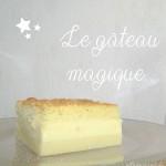 La recette merveilleuse du gâteau magique… (3 couches de pur bonheur!)