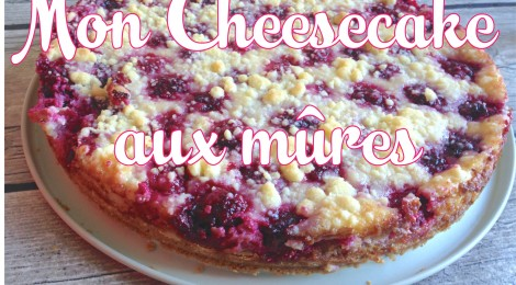 Ma recette de Cheesecake aux mûres !